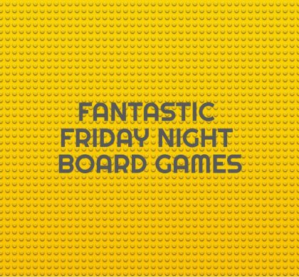 Fantastic Board Games For A Friday Night…
